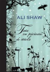 Fata cu picioare de sticla_Ali Shaw